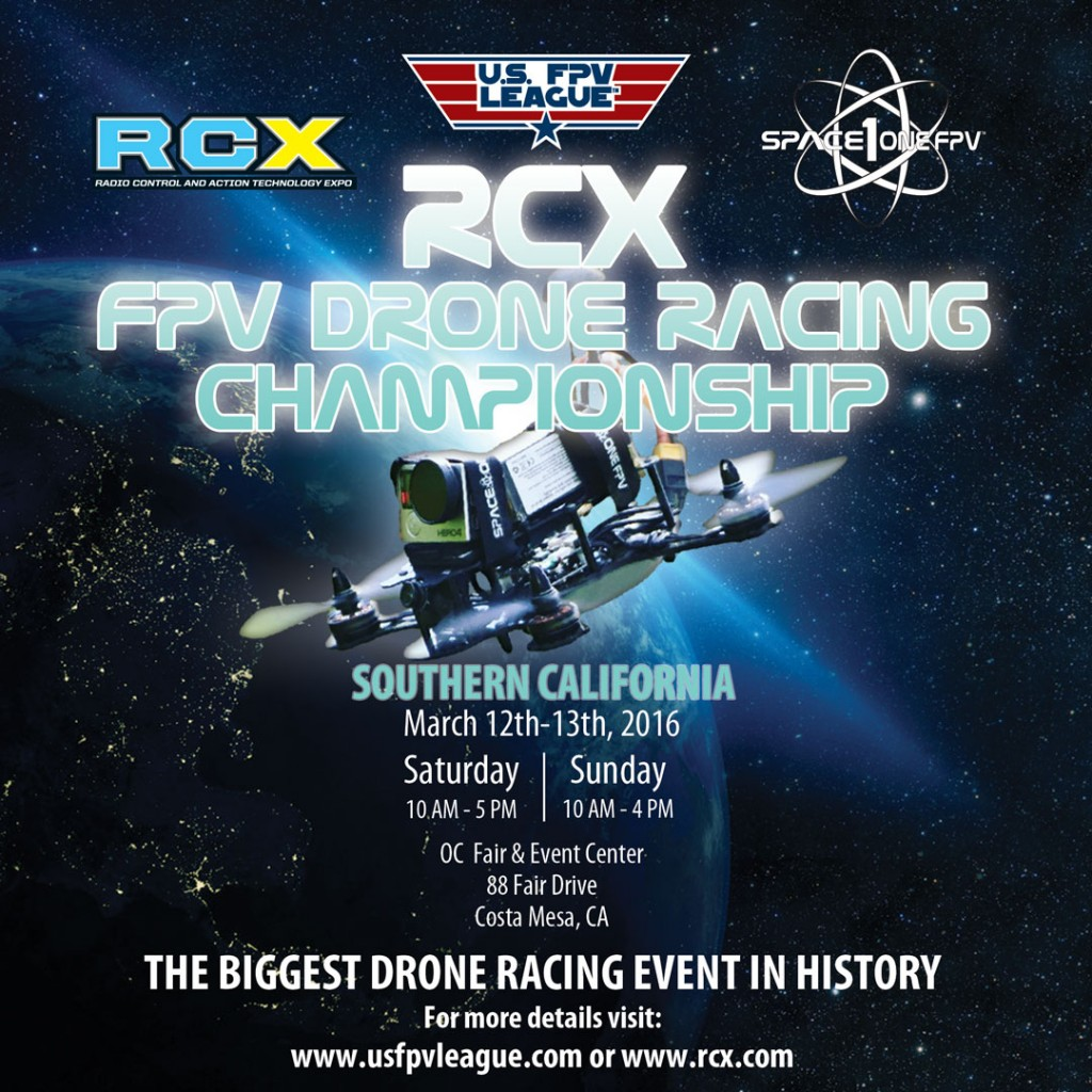 The Biggest Drone Racing Event in History 2016 RCX FPV Drone Racing Championship March 12-13, 2016 Featuring: Largest attended Drone Racing Event in History Exciting high speed Drone Racing Action Some of the Top FPV Racing Pilots in the World Participating Sponsor Organizations Showcasing of Racing Drones Meet n' Greet with the Drone Pilots Live Broadcast Streaming of Event and Pilot Interviews and much more!